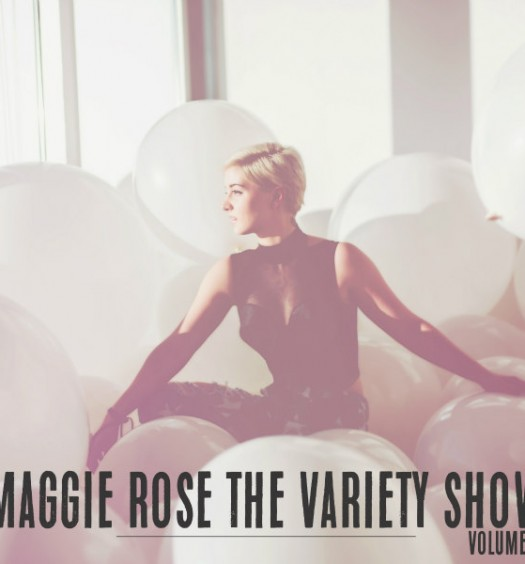 Maggie Rose - The Variety Show Vol. 1