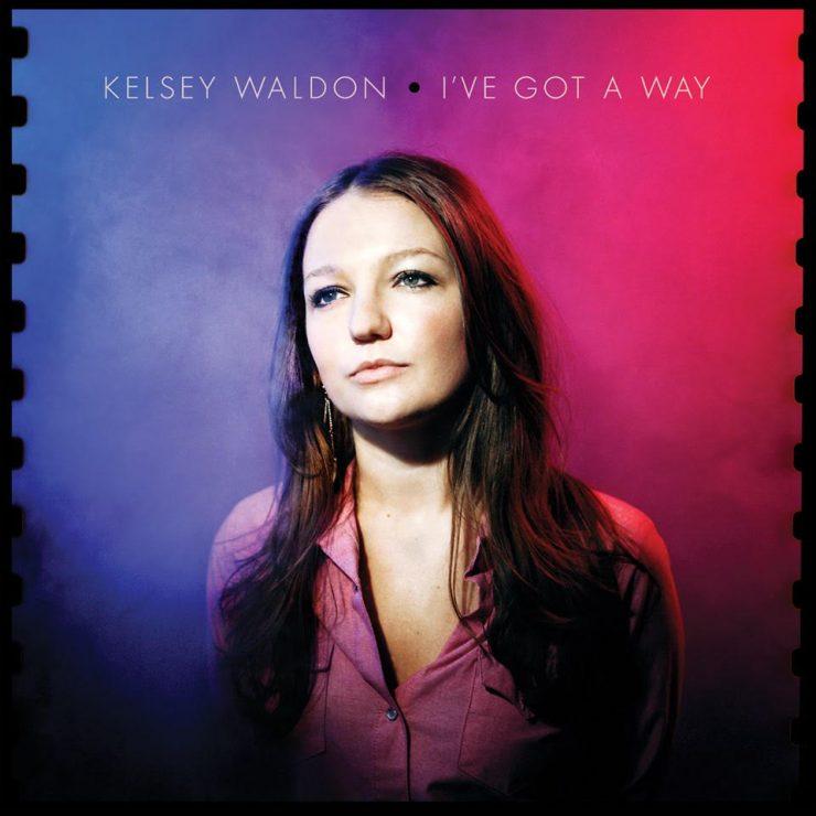 Kelsey Waldon - I've Got A Way