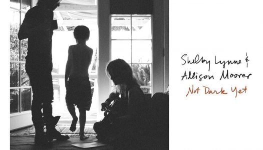 Shelby Lynne and Allison Moorer – Not Dark Yet