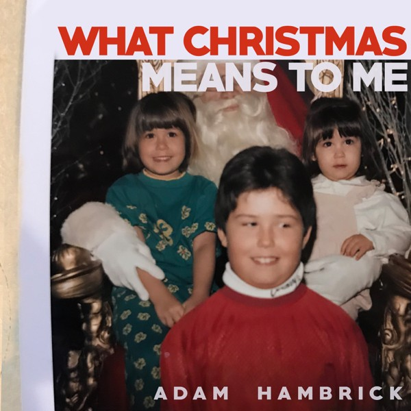 Adam Hambrick - What Christmas Means To Me
