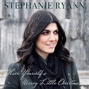 Stephanie Ryann - Have Yourself a Merry Little Christmas